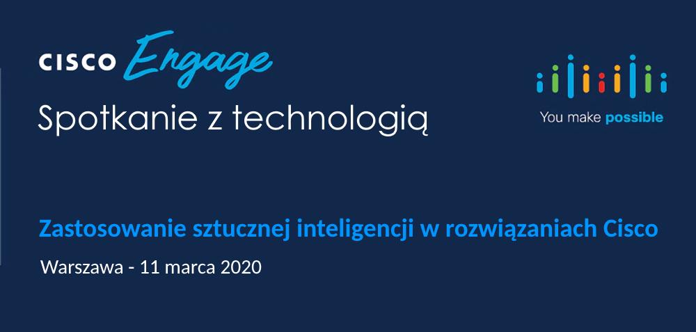 Cisco Engage – Zastosowanie sztucznej inteligencji w rozwiązaniach Cisco – 2020.03.11