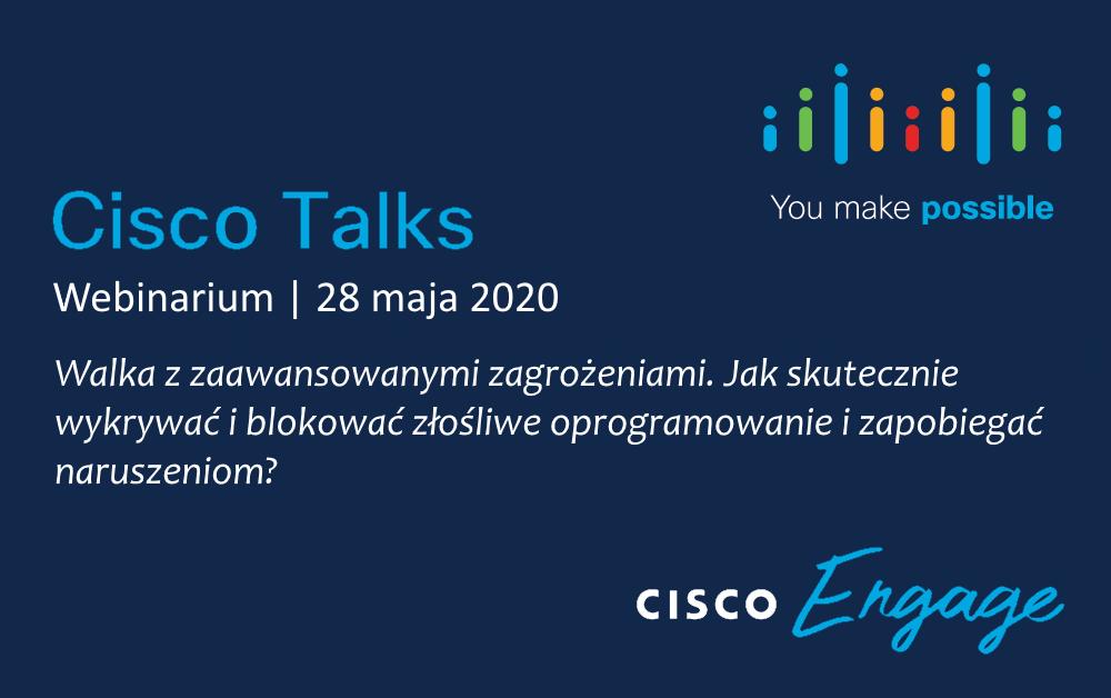 Cisco Talks: Walka z zaawansowanymi zagrożeniami. Jak skutecznie wykrywać i blokować złośliwe oprogramowanie i zapobiegać naruszeniom? – 28 maja o godz. 12:00