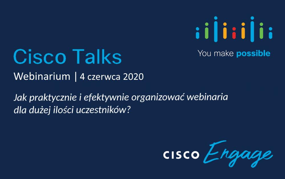 Cisco Talks – Cisco Webex Events – 4 czerwca 2020 o godz. 12:00 – Jak praktycznie i efektywnie organizować webinaria dla dużej ilości uczestników?