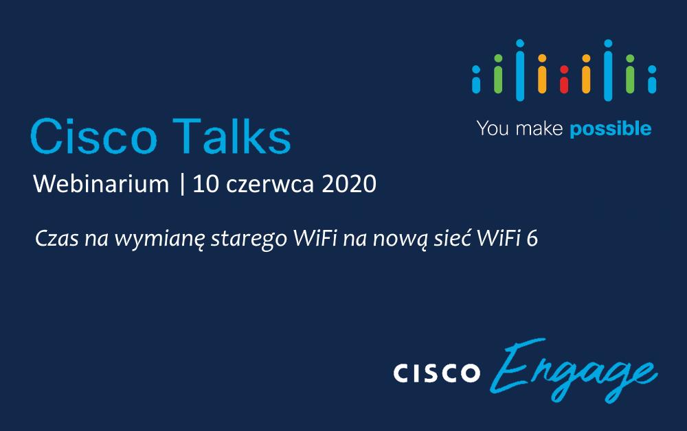 Cisco Talks – Czas na wymianę starego WiFi na nową sieć WiFi 6 – 10 czerwca o godz. 12:00