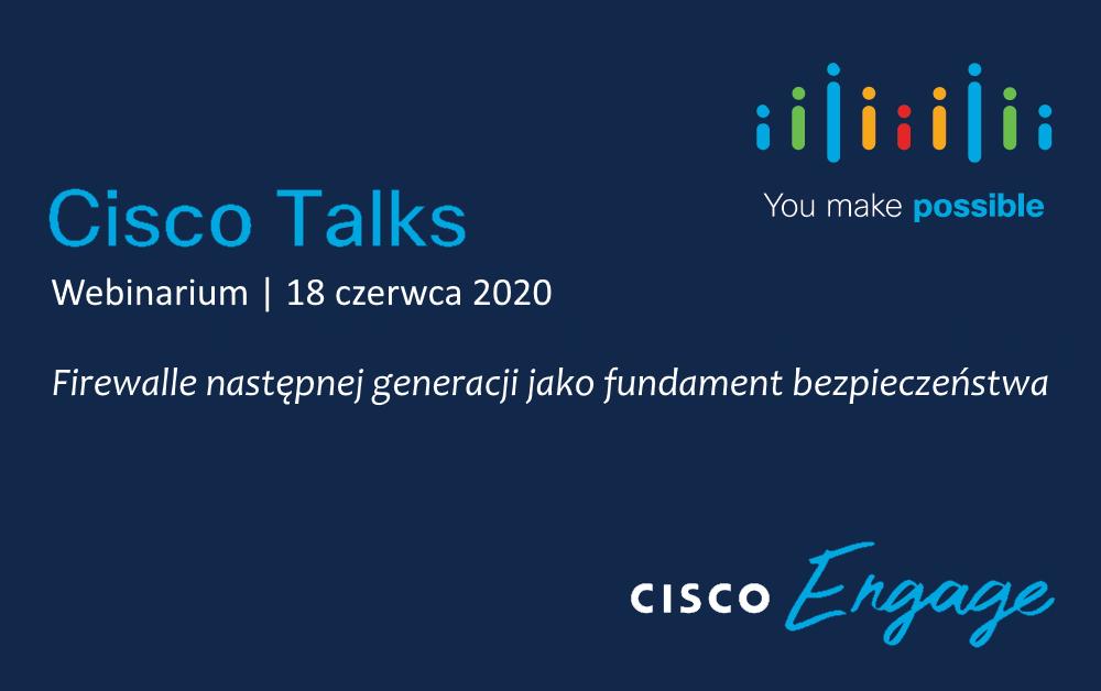 Cisco Talks: Firewalle następnej generacji jako fundament bezpieczeństwa – 18 czerwca, godz. 12:00