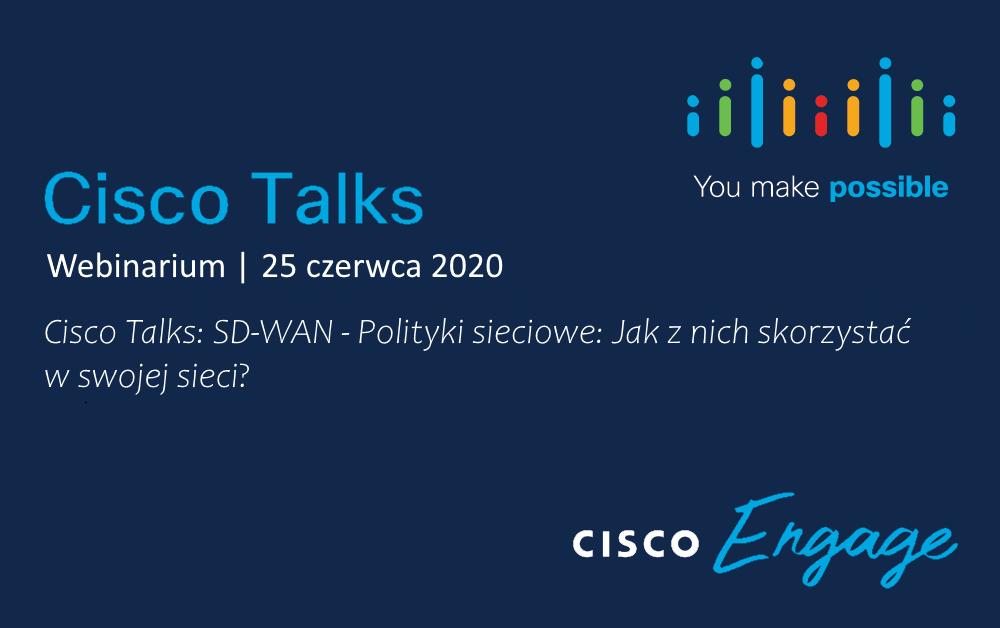 Cisco Talks: SD-WAN – Polityki sieciowe: Jak z nich skorzystać w swojej sieci? – 25 czerwca, godz. 12:00