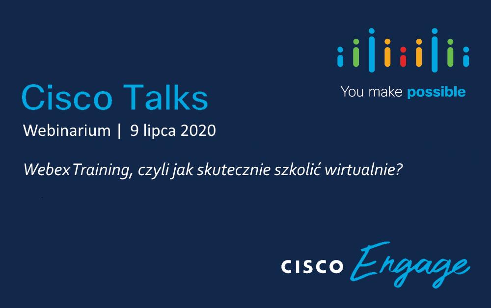 Cisco Talks: Webex Training, czyli jak skutecznie szkolić wirtualnie? – 9 lipca 2020, godz. 12:00