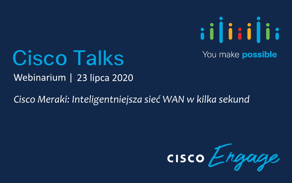 Cisco Talks: Cisco Meraki: Inteligentniejsza sieć WAN w kilka sekund – 23 lipca 2020, godz. 12:00