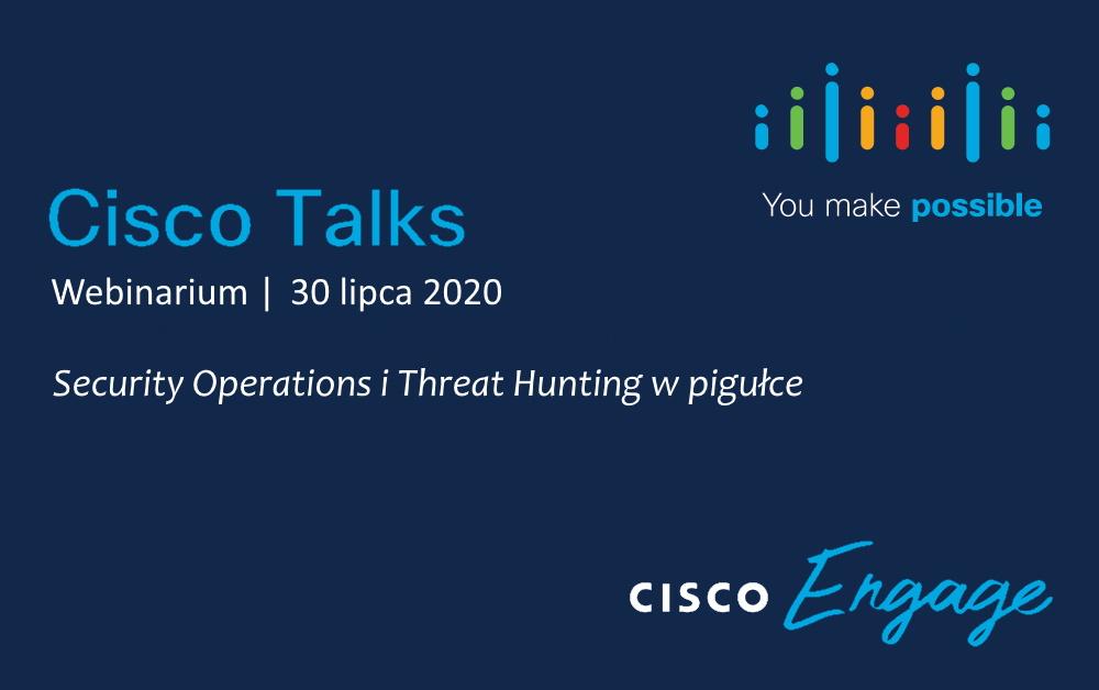 Cisco Talks: Security Operations i Threat Hunting w pigułce – 30 lipca 2020, godz. 12:00