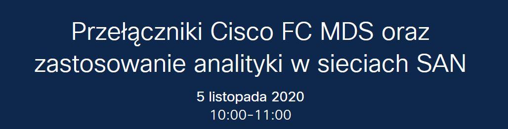 Webinar – przełączniki Cisco MDS FC 32G oraz analityka i diagnostyka w sieciach SAN